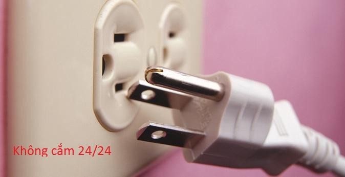 Không cắm điện 24/24